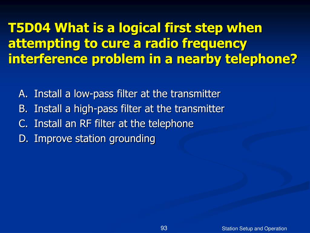 T5D04 What is a logical first step when attempting to cure a radio frequency interference problem in a nearby telephone?