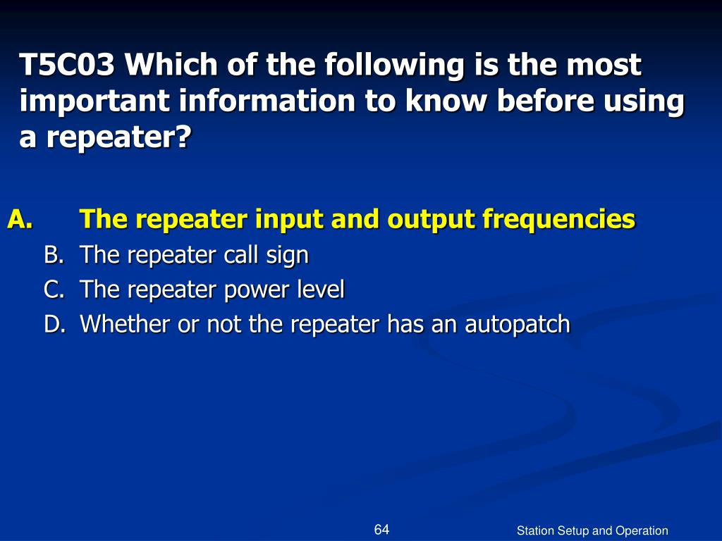 T5C03 Which of the following is the most important information to know before using a repeater?
