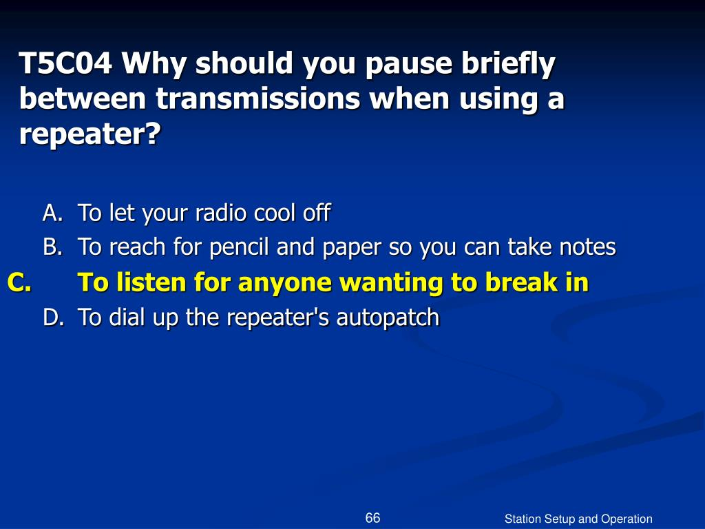T5C04 Why should you pause briefly between transmissions when using a repeater?
