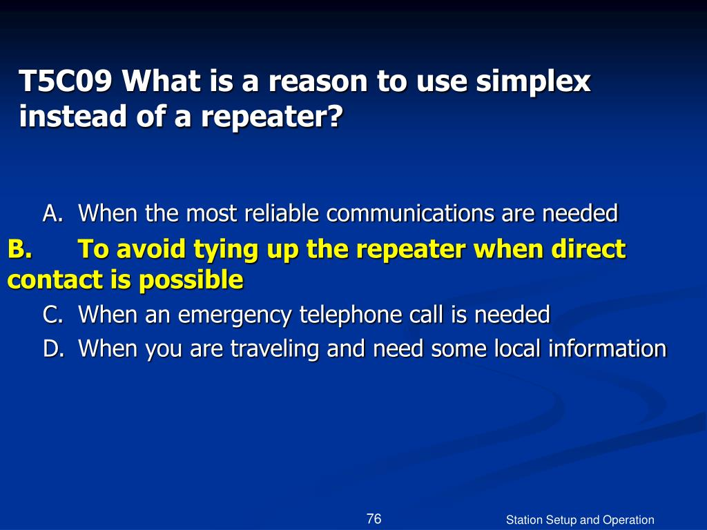 T5C09 What is a reason to use simplex instead of a repeater?