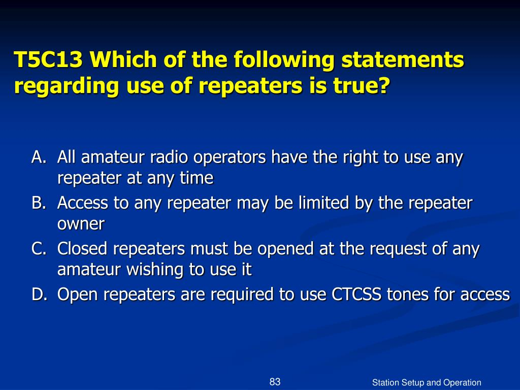 T5C13 Which of the following statements regarding use of repeaters is true?