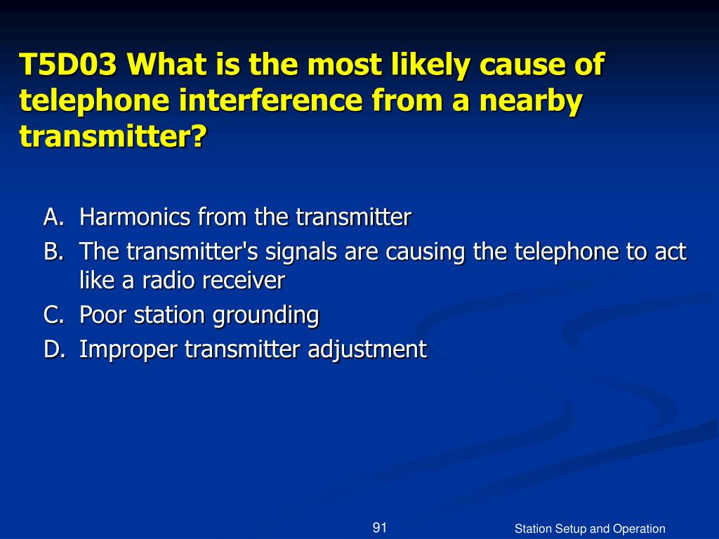 T5D03 What is the most likely cause of telephone interference from a nearby transmitter?