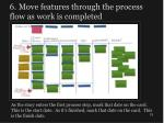 6 move features through the process flow as work is completed