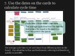 7 use the dates on the cards to calculate cycle time