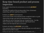 keep time boxed product and process inspection
