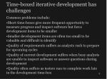time boxed iterative development has challenges