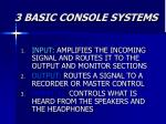3 basic console systems