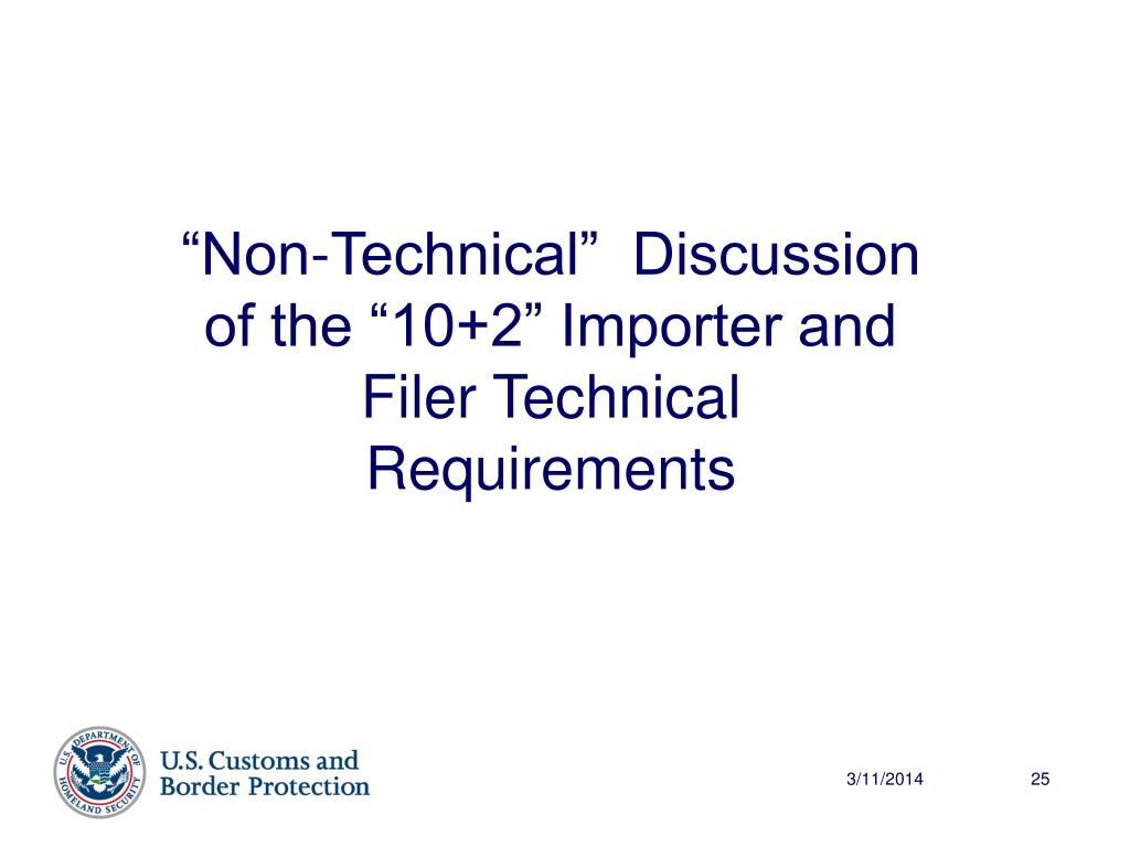 """""""Non-Technical""""  Discussion of the """"10+2"""" Importer and Filer Technical Requirements"""