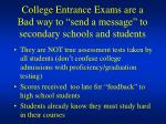 college entrance exams are a bad way to send a message to secondary schools and students