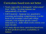 curriculum based tests not better