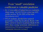 even small correlation coefficient is valuable predictor