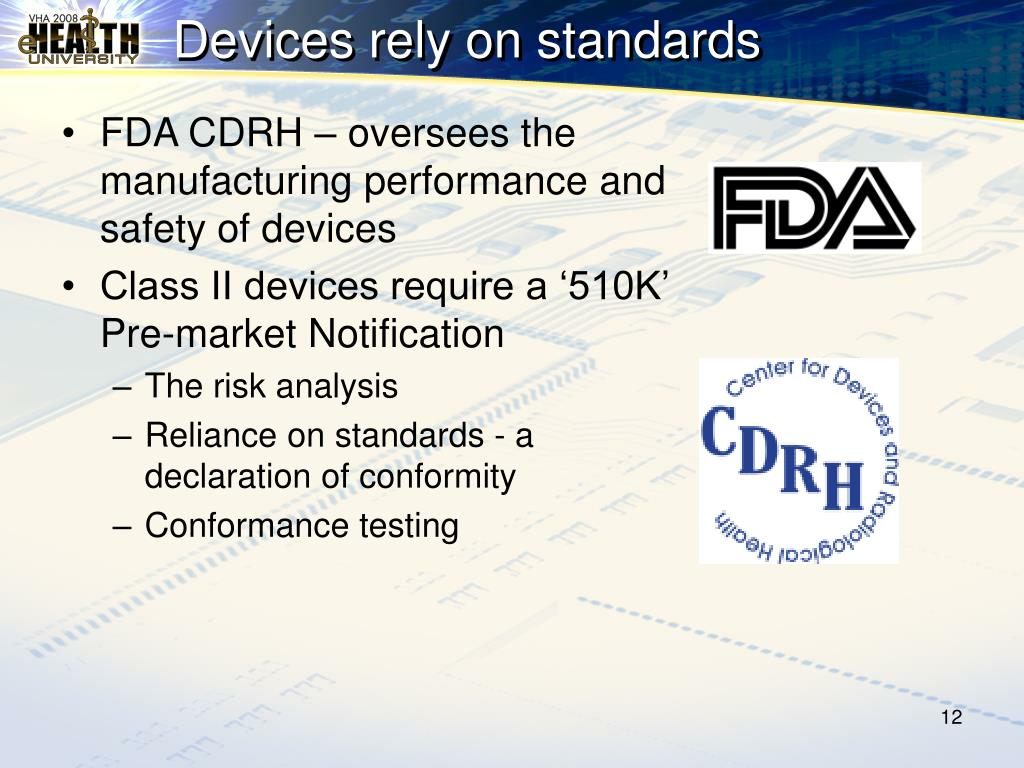 FDA CDRH – oversees the manufacturing performance and safety of devices
