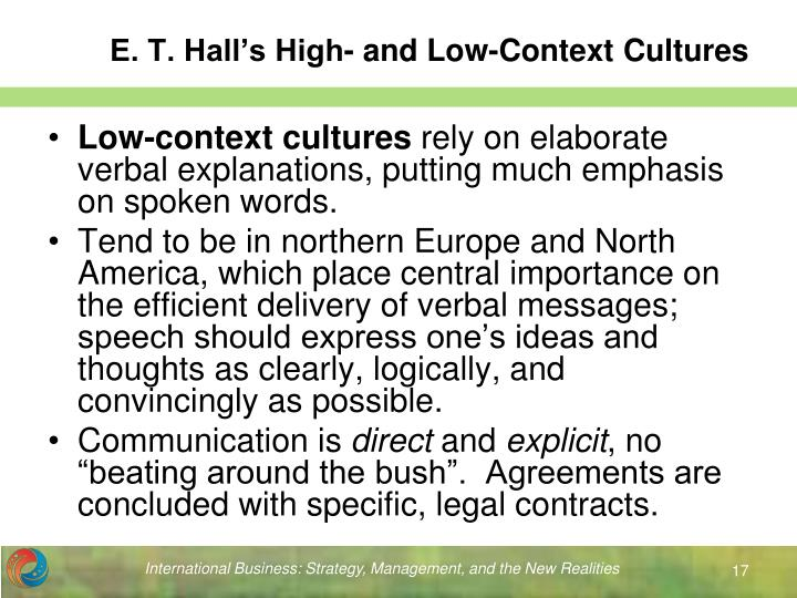 high and low context cultures hofstede's The differentiation between high and low context cultures is meant to highlight differences in how cultures communicate high-context cultures will use communication that focuses on underlying context, meaning, and tone in the message, and not just the words themselves.