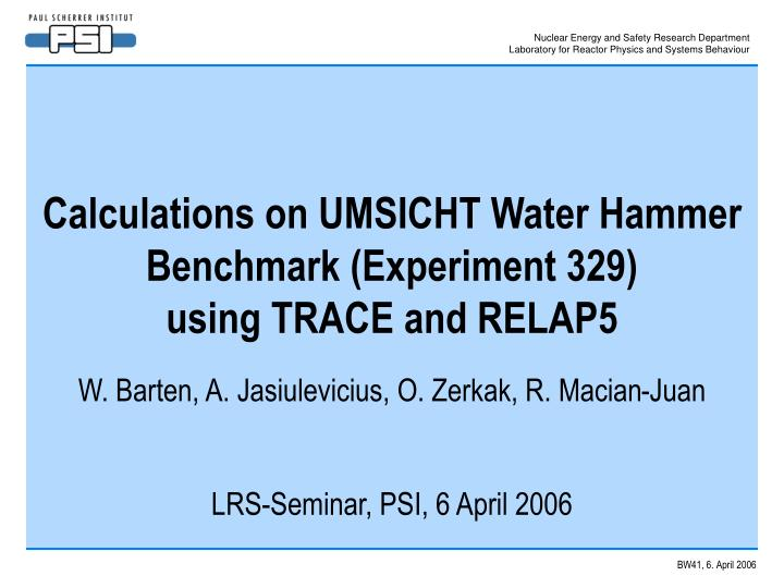 calculations on umsicht water hammer benchmark experiment 329 using trace and relap5 n.