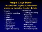 fragile x syndrome characteristic cognitive pattern with prominent executive function deficits29