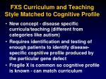 fxs curriculum and teaching style matched to cognitive profile