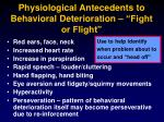 physiological antecedents to behavioral deterioration fight or flight