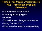 things that cause overarousal in fxs precipitate problem behaviors
