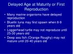 delayed age at maturity or first reproduction