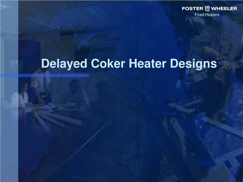 delayed coker heater designs l.