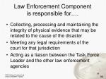 law enforcement component is responsible for