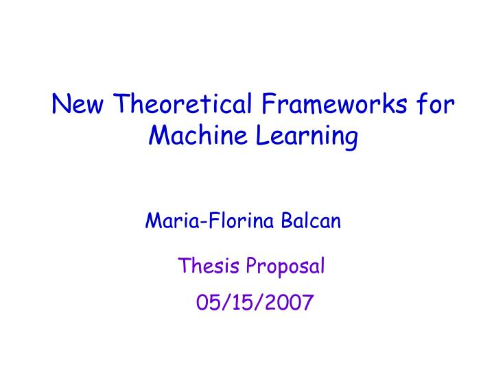 New theoretical frameworks for machine learning