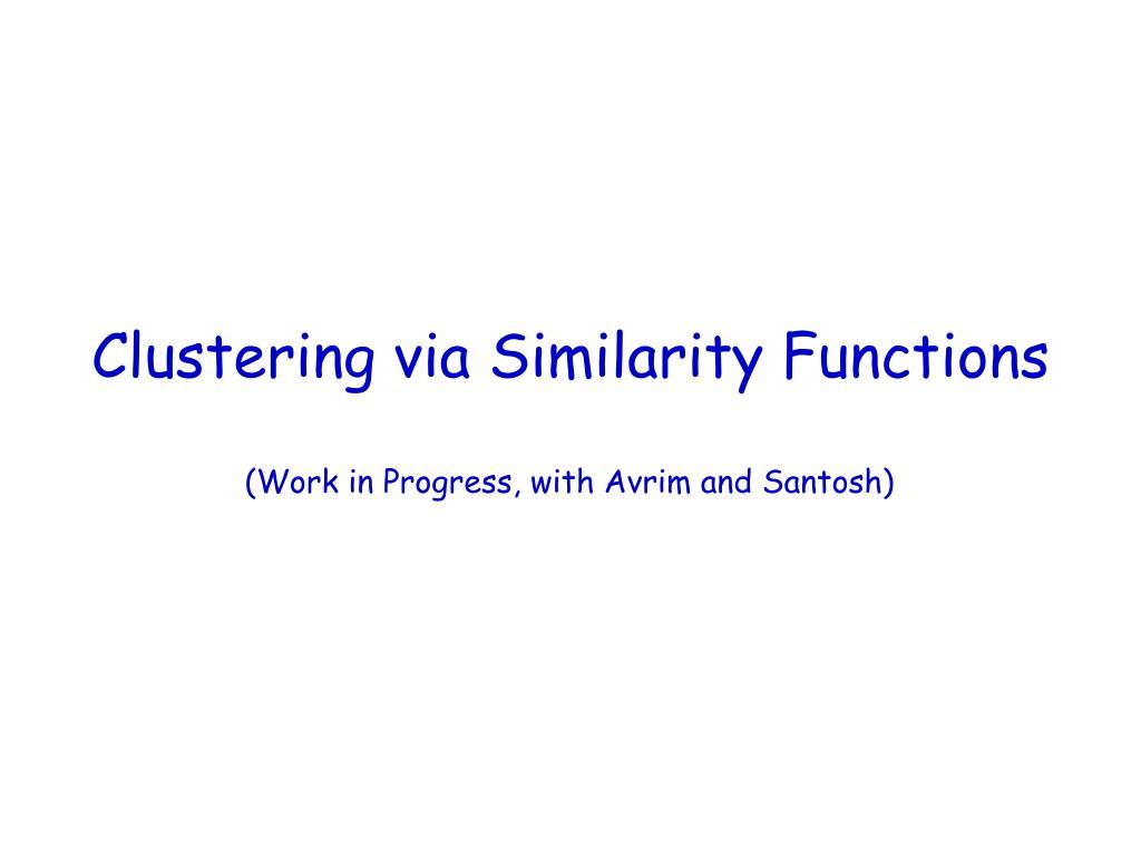 Clustering via Similarity Functions