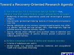 toward a recovery oriented research agenda