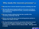 why study the recovery process 2