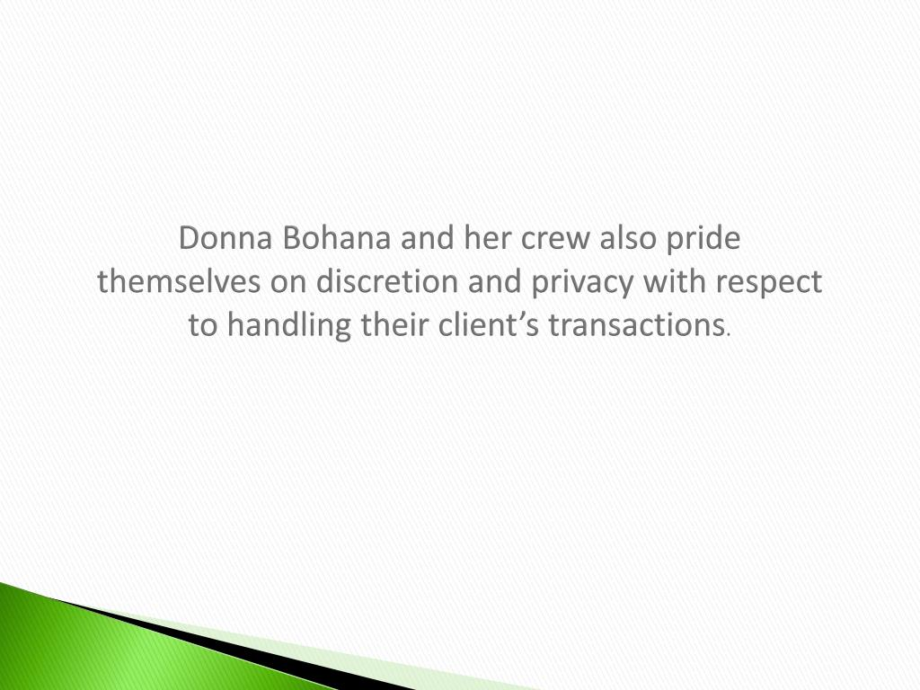 Donna Bohana and her crew also pride themselves on discretion and privacy with respect to handling their client's transactions