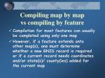 compiling map by map vs compiling by feature