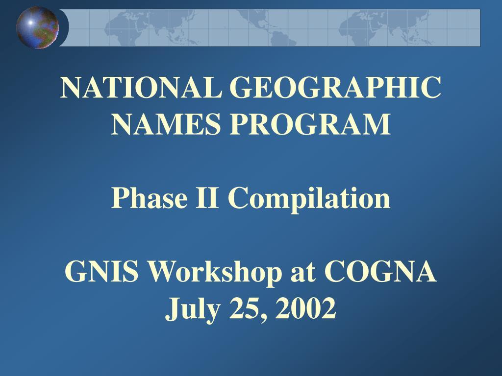 national geographic names program phase ii compilation gnis workshop at cogna july 25 2002 l.