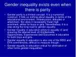 gender inequality exists even when there is parity
