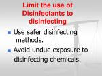 limit the use of disinfectants to disinfecting