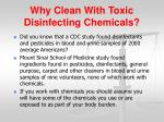 why clean with toxic disinfecting chemicals