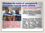 changing the reality of perception accusations towards street children