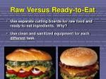 raw versus ready to eat