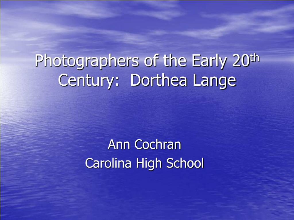 photographers of the early 20 th century dorthea lange l.
