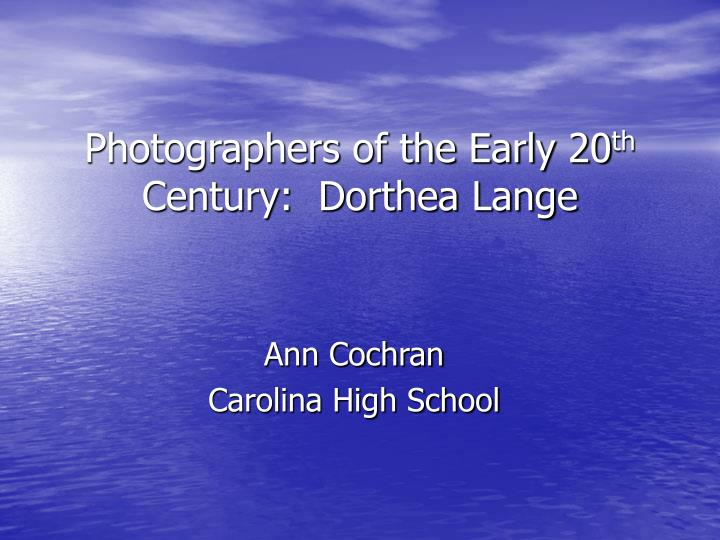 photographers of the early 20 th century dorthea lange n.