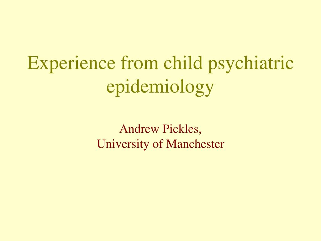 experience from child psychiatric epidemiology andrew pickles university of manchester l.