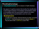 morphophonology or morphophonemics as it is known in north america
