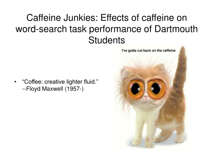 caffeine junkies effects of caffeine on word search task performance of dartmouth students n.