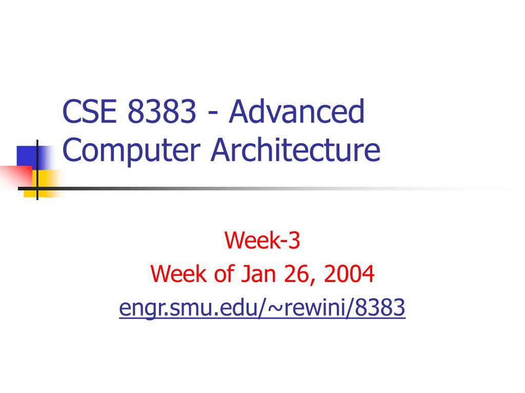 cse 8383 advanced computer architecture l.