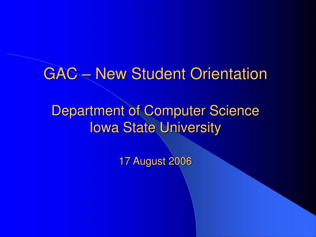 gac new student orientation department of computer science iowa state university 17 august 2006 l.