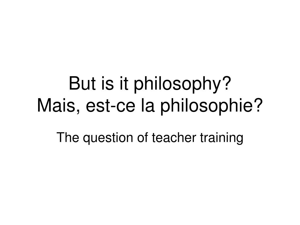 but is it philosophy mais est ce la philosophie l.