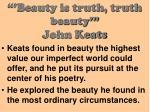 beauty is truth truth beauty john keats