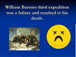 william barents third expedition was a failure and resulted to his death