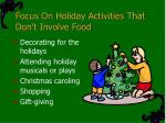 focus on holiday activities that don t involve food