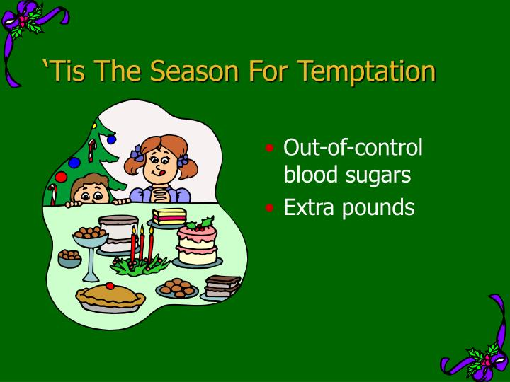 Tis the season for temptation