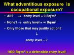 what adventitious exposure is occupational exposure